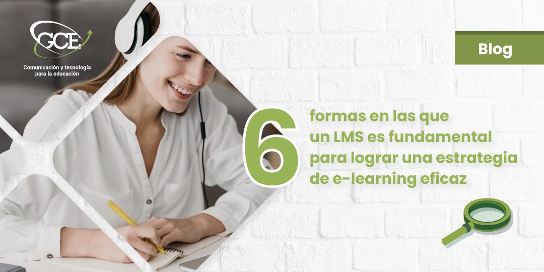 6 formas en las que un LMS es fundamental para lograr una estrategia de e-learning eficaz.