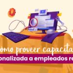 Cómo proveer capacitación personalizada a empleados remotos