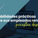 ¡8 Habilidades prácticas que sus empleados remotos necesitan desarrollar!